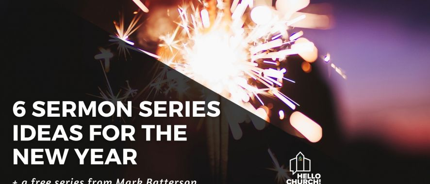 6 Sermon Series Ideas for the New Year + FREE Mark Batterson Series