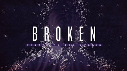 Broken: Preparing For Easter