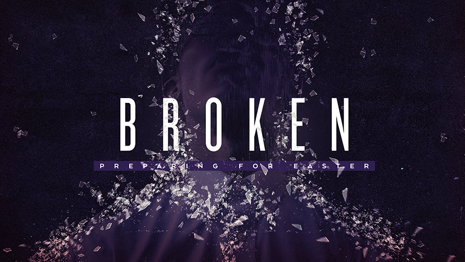 Broken Preparing For Easter Lent Sermon Series Graphic