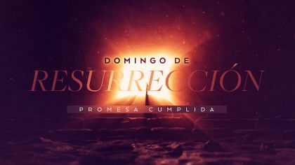 Domingo De Resurreccion: Promesa Cumplida
