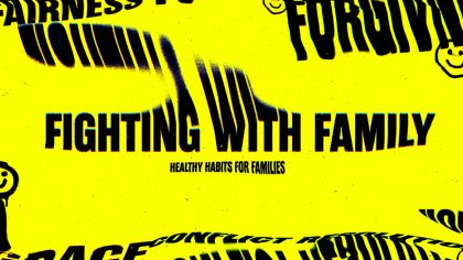 Fighting With Family: Healthy Habits For Families