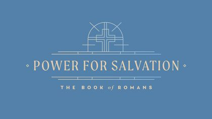 Power For Salvation: The Book Of Romans