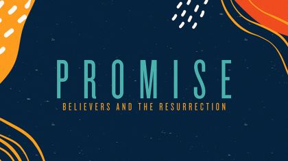 Promise: Believers And The Resurrection
