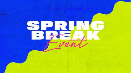 Spring Break Event