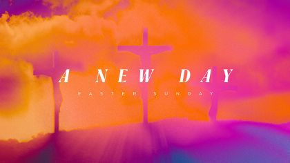 A New Day: Easter Sunday