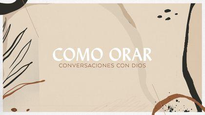 Como Orar: Conversaciones Con Dios