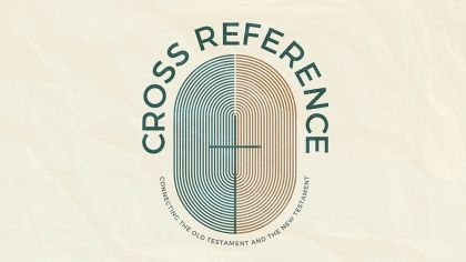 Cross Reference: Connecting the Old Testament and the New Testament