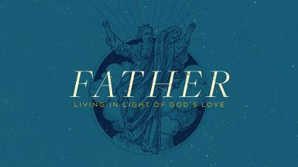 Father: Living In Light Of God's Love