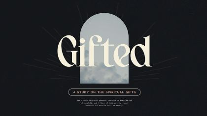 Gifted: A Study On The Spiritual Gifts