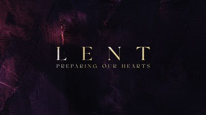 Lent: Preparing Our Hearts