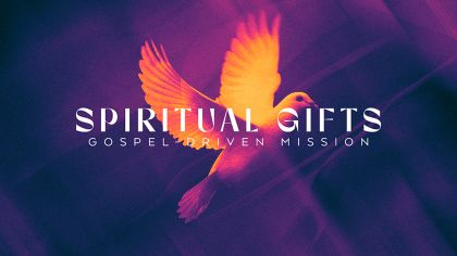 Spiritual Gifts: Gospel-Driven Mission