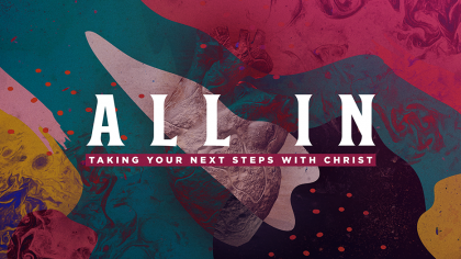 All In: Taking Your Next Steps With Christ