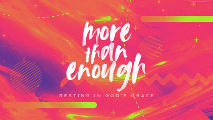 More Than Enough: Resting In God's Grace
