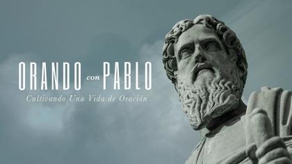 Orando Con Pablo: Cultivando Una Vida De Oracion