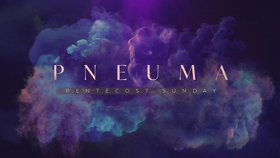 Pneuma: Pentecost Sunday