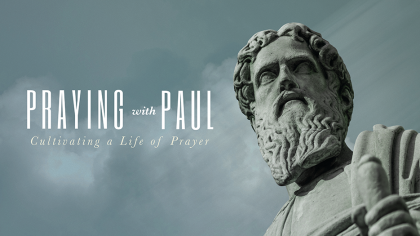 Praying With Paul: Cultivating A Life Of Prayer