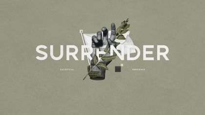Surrender: Sacrificial Obedience