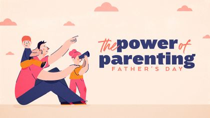 The Power of Parenting: Father's Day