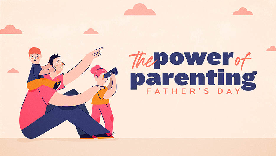 The Power Of Parenting: Father's Day Sermon Graphic