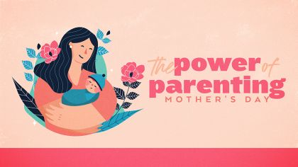 The Power of Parenting: Mother's Day