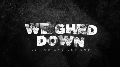 Weighed Down: Let Go and Let God
