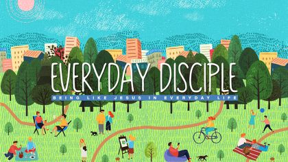 Everyday Disciple: Being Like Jesus in Everyday Life
