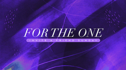 For The One: Invite A Friend Sunday