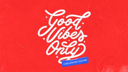 Good Vibes Only: Challenging Clichés