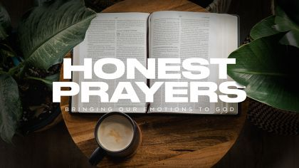 Honest Prayers: Bringing Our Emotions To God