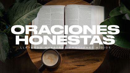 Oraciones Honestas: Llevando Nuestras Emociones A Dios