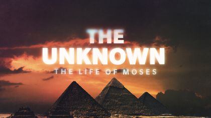 The Unknown: The Life Of Moses