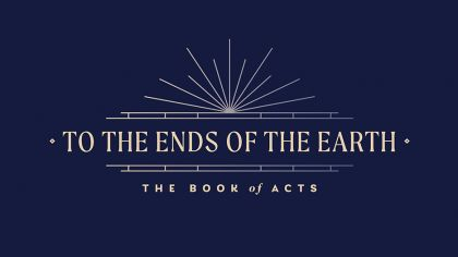 To The Ends of the Earth: The Book of Acts