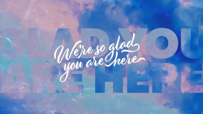 We're So Glad You Are Here