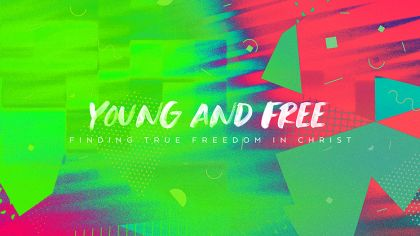 Young and Free: Finding True Freedom In Christ