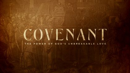 Covenant: The Power of God's Unbreakable Love