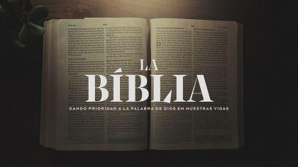 La Biblia: Dando Prioridad A La Palabra De Dios En Nuestras Vidas