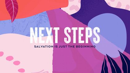 Next Steps: Salvation Is Just The Beginning