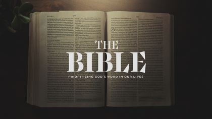 The Bible: Prioritizing God's Word In Our Lives