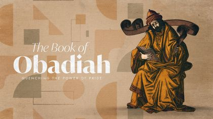 The Book of Obadiah: Quenching the Power of Pride