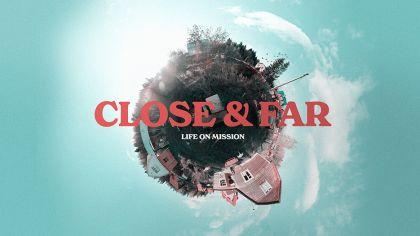 Close & Far: Life On Mission