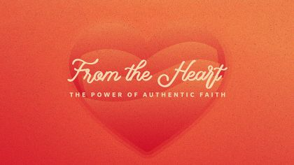 From the Heart: The Power of Authentic Faith