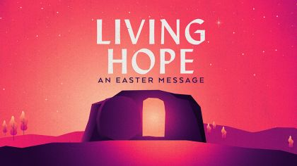Living Hope: An Easter Message