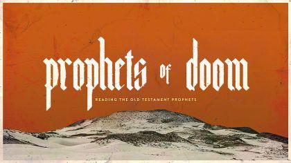 Prophets of Doom: Reading the Old Testament Prophets