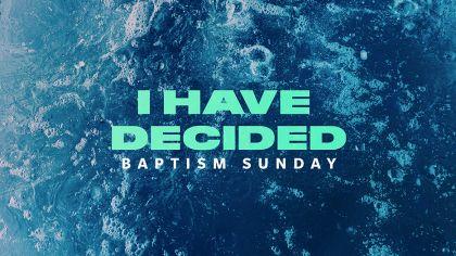 I Have Decided: Baptism Sunday