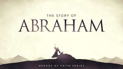 Heroes of Faith: The Story of Abraham