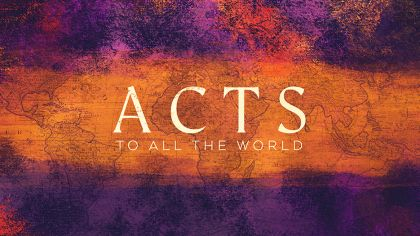 Acts: To All The World