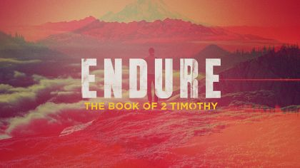 Endure: The Book of 2 Timothy