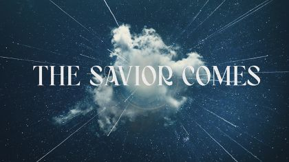 The Savior Comes