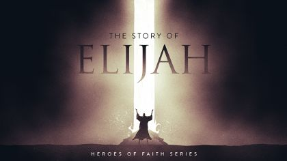 Heroes of Faith: The Story of Elijah