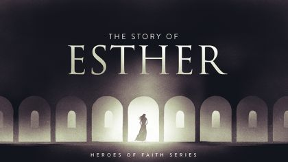 Heroes of Faith: The Story of Esther
